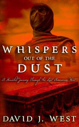 Whispers Out Of The Dust: A Haunted Journey Through The Lost American West