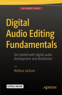Digital Audio Editing Fundamentals: Get started with digital audio development and distribution