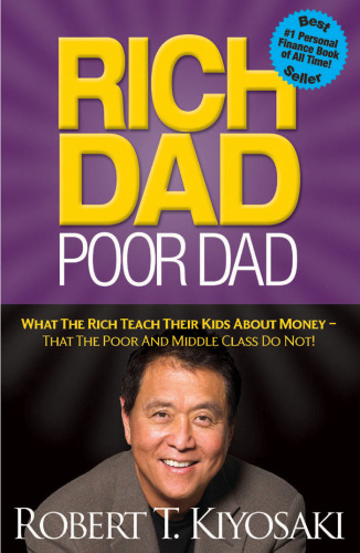 Rich Dad Poor Dad: What the Rich Teach Their Kids About Money—That the Poor and Middle Class Do Not!