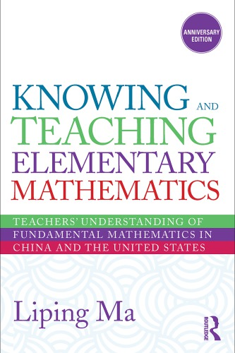 Knowing and Teaching Elementary Mathematics: Teachers' Understanding of Fundamental Mathematics in China and the United States
