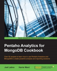 Pentaho Analytics for MongoDB Cookbook: Over 50 recipes to learn how to use Pentaho Analytics and MongoDB to create powerful analysis and reporting solutions