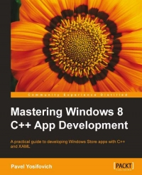 Mastering Windows 8 C++ App Development: A practical guide to developing Windows Store apps with C++ and XAML