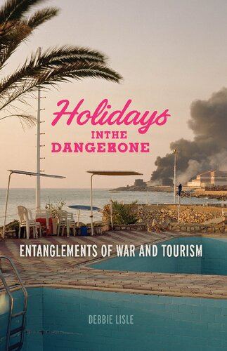 Holidays in the Danger Zone: Entanglements of War and Tourism