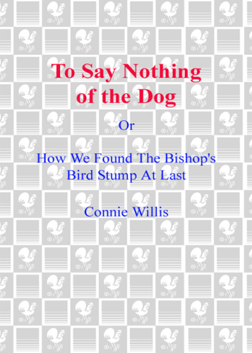 To Say Nothing of the Dog: Or, How We Found the Bishop's Bird Stump at Last