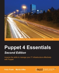 Puppet 4 Essentials, 2nd Edition: Acquire skills to manage your IT infrastructure effectively with Puppet
