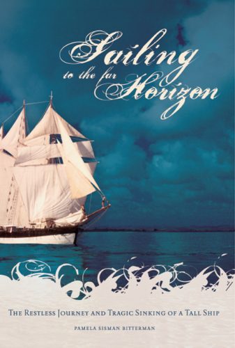 Sailing to the Far Horizon: the Restless Journey and Tragic Sinking of a Tall Ship