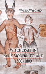 Witchcraft in Early Modern Poland, 1500–1800