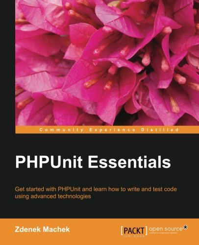PHPUnit essentials : get started with PHPUnit and learn how to write and test code using advanced technologies