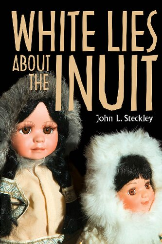 White Lies About the Inuit (Teaching Culture: UTP Ethnographies for the Classroom)