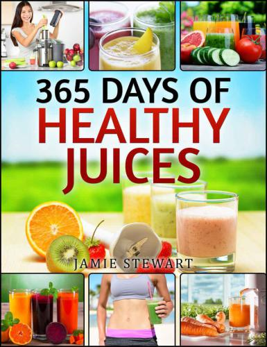 Juicing Bible: 365 Days of Healthy Juices