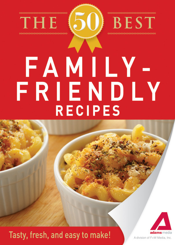 The 50 Best Family-Friendly Recipes: Tasty, Fresh, and Easy to Make!