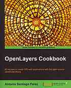 OpenLayers 3.x Cookbook: over 50 comprehensive recipes to help you create spectacular maps with OpenLayers 3