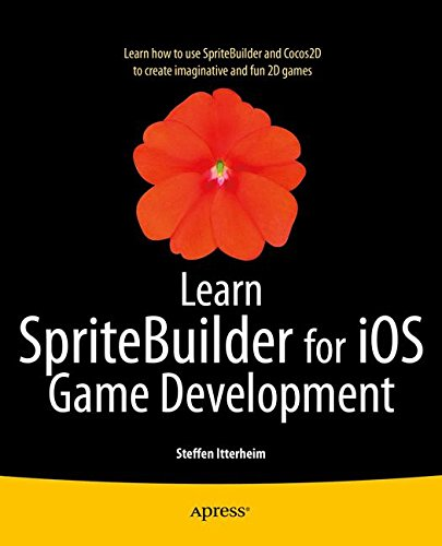 Learn SpriteBuilder for iOS game development [learn how to use SpriteBuilder and Cocos2D to create imaginative and fun 2D games]