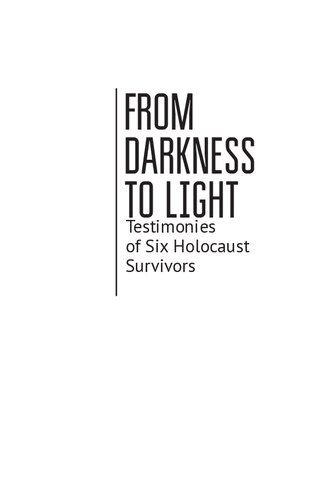 From Darkness to Light: Testimonies of Six Holocaust Survivors