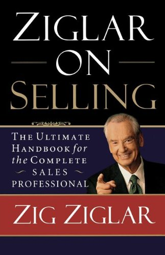 Ziglar on Selling: The Ultimate Handbook for the Complete Sales Professional