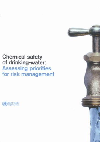 Chemical Safety of Drinking-water Assessing Priorities for Risk Assessment