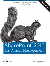 SharePoint 2010 for Project Management, 2nd Edition: Learn How to Manage Your Projects with SharePoint