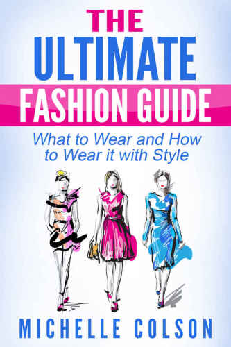 The Ultimate Fashion Guide: What to Wear and How to Wear it with Style