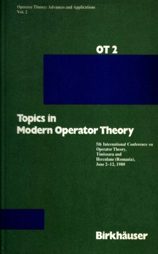 Topics in Modern Operator Theory: 5.Intern.Conference Operator Theory,Timisoara,Herculana,1980 (Operator Theory: Advances and Applications)