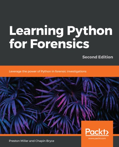 Learning Python for Forensics: Leverage the power of Python in forensic investigations