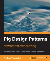 Pig Design Patterns: Simplify Hadoop programming to create complex end-to-end Enterprise Big Data solutions with Pig