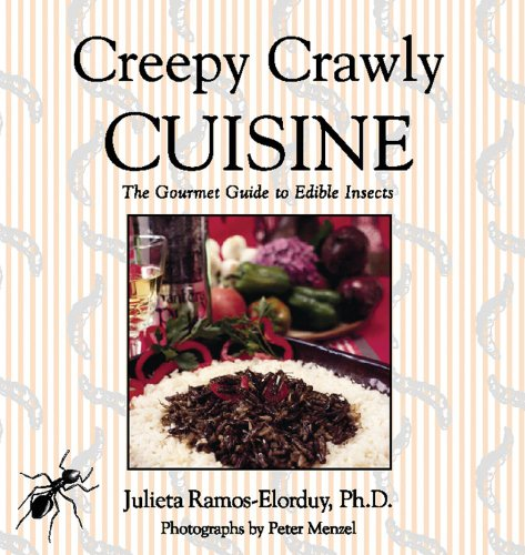 Creepy Crawly Cuisine The Gourmet Guide To Edible Insects Julieta Ramos Elorduy Download
