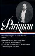 Francis Parkman : France and England in North America : Vol. 1: Pioneers of France in the New World, The Jesuits in North America in the Seventeenth Century, La Salle and the Discovery of the Great West, The Old Regime in Canada (Library of America)