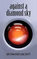 Against a Diamond Sky: Tales from Orion's Arm, Vol. 1