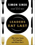 Sinek Simon Leaders Eat Last Why Some Teams Pull Together and Others Don't Penguin Group US 2014