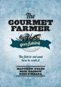 The Gourmet farmer goes fishing : the fish to eat and how to cook it