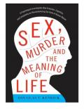 Douglas T. Kenrick Sex Murder and the Meaning of Life A Psychologist Investigates How Evolution Cognition and Complexity are Revolutionizing our View of Human Nature Basic Books (2011)