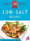 The 50 Best Low-Salt Recipes. Tasty, Fresh, and Easy to Make!