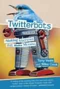 Twitterbots: Making Machines that Make Meaning (The MIT Press)