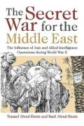 The Secret War for the Middle East: The Influence of Axis and Allied Intelligence Operations During World War II