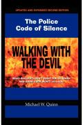 Walking With the Devil: The Police Code of Silence- What Bad Cops Don't Want You to Know and Good Cops Won't Tell You
