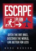Escape Plan: Ditch The Rat Race, Discover The World, Live Better For Less