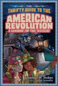 The thrifty time traveler's guide to the American Revolution: a handbook for time travelers