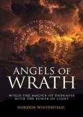 Angels of Wrath: Wield the Magick of Darkness with the Power of Light