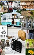 Live Below Your Means: The Art of Living With Very Little Money