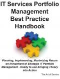 IT Services Portfolio Management Best Practice Handbook: Planning, Implementing, Maximizing Return on Investment of Strategic IT Portfolio Management - Ready   to use bringing Theory into Action