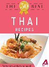 The 50 Best Thai Recipes. Tasty, Fresh, and Easy to Make!