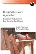 Russia's Unknown Agriculture: Household Production in Post-Socialist Rural Russia (Oxford Geographical and Environmental Studies Series)