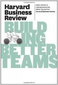 Harvard Business Review on Building Better Teams (Harvard Business Review Paperback Series)