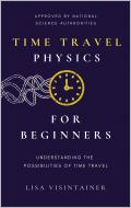 Time Travel Physics for Beginners: Understanding the Possibilities of Time Travel