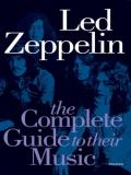 Led Zeppelin: The Complete Guide To Their Music (Complete Guide to the Music of)