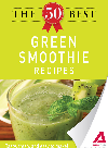 The 50 Best Green Smoothie Recipes. Tasty, Fresh, and Easy to Make!