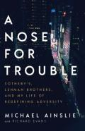 A Nose for Trouble ; Sotheby's, Lehman Brothers, and My Life of Redefining Adversity