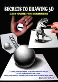 Secrets to drawing 3D : easy guide for beginners