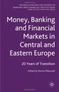 Banking and Financial Markets in Central and Eastern Europe: 20 Years of Transition (Palgrave Macmillan Studies in Banking and Financial Institutions)