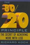 The 80/20 principle : the secret of achieving more with less